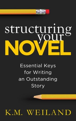 Structuring Your Novel - KM Weiland