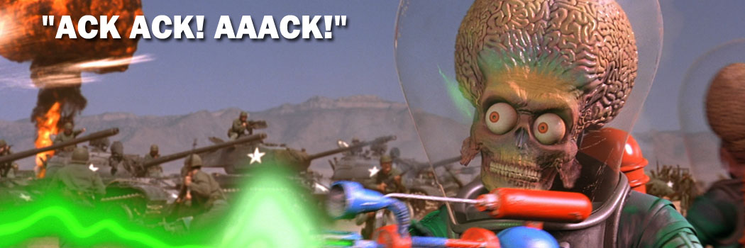 Ack ack AAACK! ...We come in peace!