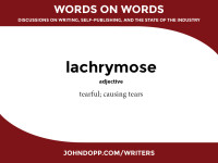 dreary words: lachrymose