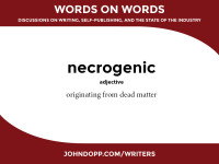 necrogenic: originating from dead matter